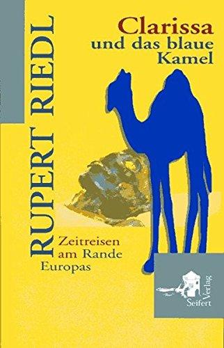 Clarissa und das blaue Kamel. Zeitreisen am Rande Europas