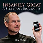 Insanely Great: A Steve Jobs Biography | Kyle Williams