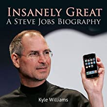 Insanely Great: A Steve Jobs Biography Audiobook by Kyle Williams Narrated by Stephen Paul Aulridge Jr