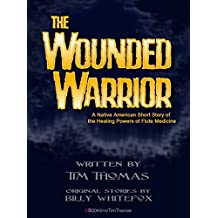 The Wounded Warior: A Native American Short Story of  the Healing Powers of Flute Medicine