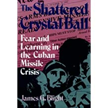 The Shattered Crystal Ball: Fear and Learning in the Cuban Missile Crisis by James G. Blight (1992-06-28)