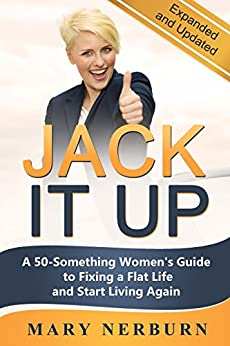 Jack It Up: A 50-Something Women's Guide to Fixing a Flat Life and Start Living Again by [NERBURN, MARY]