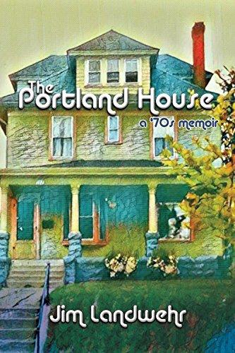 The Portland House: a '70s Memoir by [Landwehr, Jim]