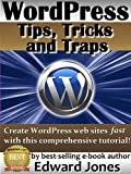 "WordPress Tips, Tricks and Traps Tutorial: Create Your Own Website Fast Even If You Are a Total Beginner (The ""Tips, Tricks and Traps"" series of technology books Book 5)"