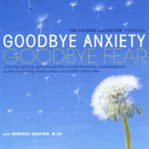 Goodbye Anxiety: Goodbye Fear