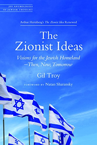 The Zionist Ideas: Visions for the Jewish HomelandThen, Now, Tomorrow (JPS Anthologies of Jewish Thought)