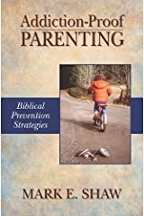 Addiction-Proof Parenting: Biblical Prevention Strategies Paperback