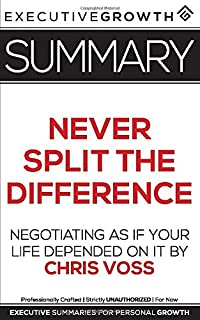 Never Split the Difference: Negotiating As If Your Life Depended On