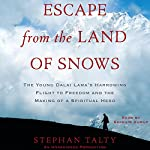 Escape from the Land of Snows: The Young Dalai Lama's Harrowing Flight to Freedom and the Making of a Spiritual Hero   Stephan Talty