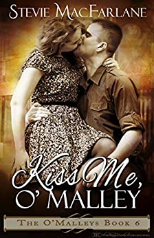 Kiss Me, O'Malley (The O'Malleys Book 6) by [MacFarlane, Stevie]