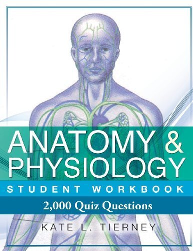 Anatomy & Physiology Student Workbook: 2.000 Puzzles & Quizzes by Tierney. Kate L ( 2012 ) Paperback