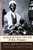 Sojourner Truth: A Life, A Symbol