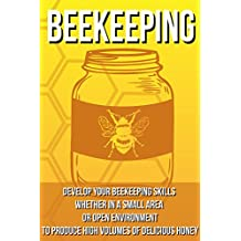 Beekeeping: In Urban Or Suburban Areas: In A Few Chapters Learn How Make A Little Honey Or A Little Money (beekeeping, homesteading, beekeeping for beginners, beekeeping mistakes Book 1)