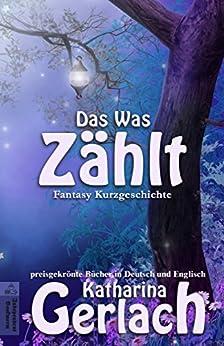 Das Was Zählt (German Edition) by [Gerlach, Katharina]