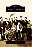 Latinos in Milwaukee, Walter Sava and PH.D., Joseph A Rodriguez, 0738540307