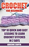 Crochet for Beginners: Top 10 Quick and Easy Lessons to Learn Crochet Stitches in 2 Days: (Learn Crochet, Crochet Patterns, Needlework)