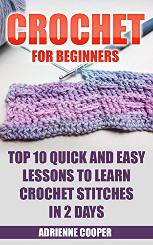 Crochet For Beginners Top 10 Quick And Easy Lessons To Learn