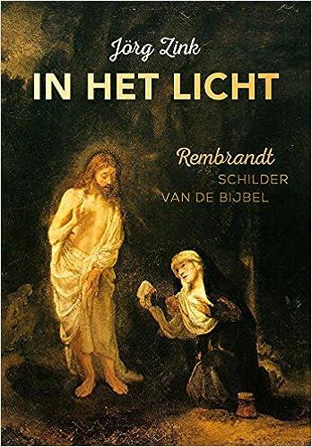 in het licht rembrandt schilder van de bijbel dutch edition