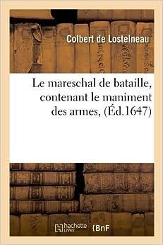 Le Mareschal de Bataille, Contenant Le Maniment Des Armes, (Savoirs Et Traditions)