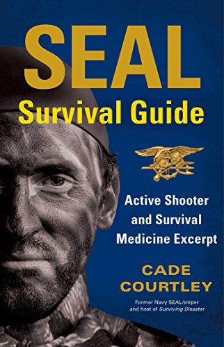 SEAL Survival Guide: Active Shooter and Survival Medicine Excerpt by [Courtley, Cade]