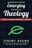 Understand Emerging Church Theology: From a Former Emergent Insider