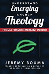 Understand Emerging Church Theology: From a Former Emergent Insider Paperback