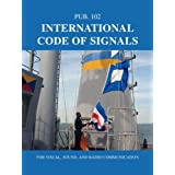International Code of Signals: For Visual, Sound, and Radio Communication