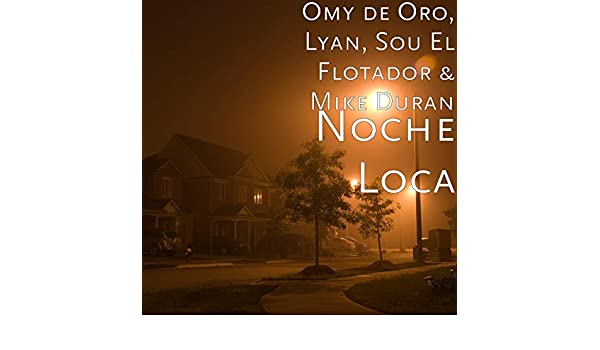 Noche Loca by Lyan, Sou El Flotador, and Mike Duran Omy de Oro on Amazon Music - Amazon.com