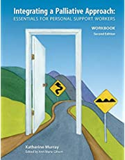 Integrating a Palliative Approach Workbook 2nd Edition: Essentials For Personal Support workers