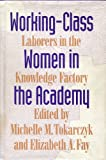 Working-Class Women in the Academy : Laborers in the Knowledge Factory, , 0870238345
