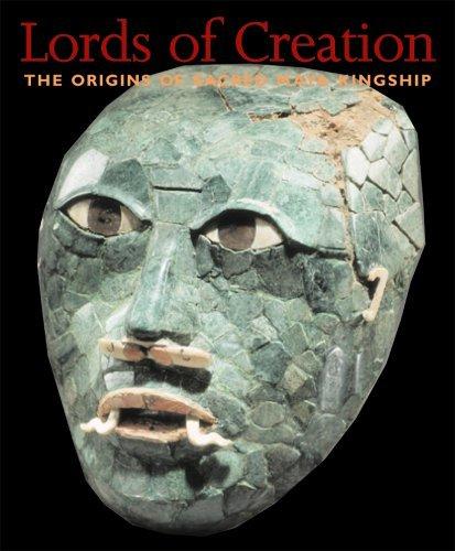 Read Online Lords of Creation: The Origins of Sacred Maya Kingship ebook