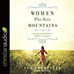 Women Who Move Mountains: Praying with Confidence, Boldness, and Grace | Sue Detweiler