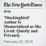'Mockingbird' Author Is Memorialized as She Lived: Quietly and Privately | Jennifer Crossley Howard,Katherine Webb,Serge F. Kovaleski