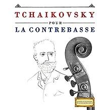 Tchaikovsky pour la Contrebasse: 10 pièces faciles pour la Contrebasse débutant livre (French Edition)