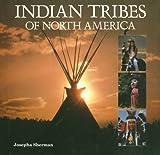 Indian Tribes of North America, Josepha Sherman, 1597641251