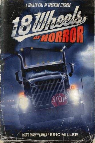 18 Wheels of Horror: A Trailer Full of Trucking Terrors