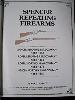 Spencer Repeating Firearms by Roy Marcot (1990-05-03
