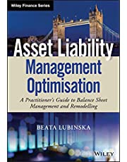 Asset Liability Management Optimisation: A Practitioner's Guide to Balance Sheet Management and Remodelling