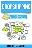 Dropshipping: Your Guide to Mastering Dropshipping - Includes 50 dropshippers inside!