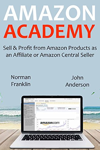 AMAZON ACADEMY (2016): Sell & Profit from Amazon Products as an  Affiliate or Amazon Central Seller (2 in 1 bundle)