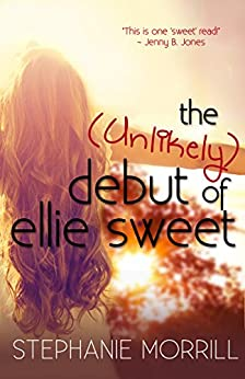 The Unlikely Debut of Ellie Sweet by [Morrill, Stephanie]
