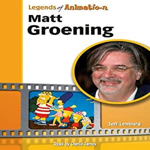 Matt Groening: From Spitballs to Springfield (Legends of Animation) Audiobook