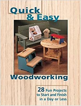Quick Easy Woodworking 28 Fun Projects To Start And