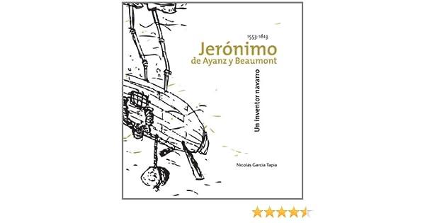 Jerónimo de Ayanz y Beamount, un inventor navarro 1553-1613 de Nicolás García Tapia 22 nov 2010 Tapa blanda: Amazon.es: Libros