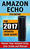 Amazon Echo: Master Your Amazon Echo; User Guide and Manual (Amazon Echo Updated 2017 User Guide)