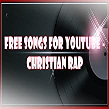 Free Songs For YouTube - Christian Rap