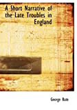 A Short Narrative of the Late Troubles in England, George Bate, 0554855623