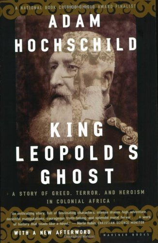 By Adam Hochschild: King Leopold's Ghost: A Story of Greed, Terror, and Heroism in Colonial Africa ()