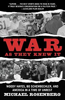 War As They Knew It: Woody Hayes, Bo Schembechler, and America in a Time of Unrest by [Rosenberg, Michael]