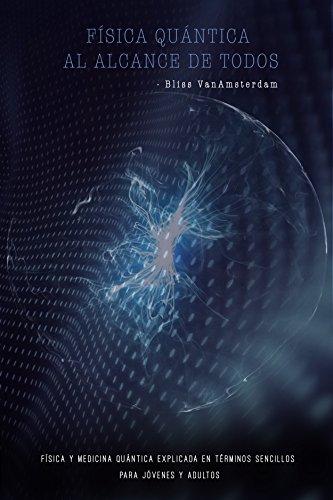 Download for free Física cuántica: FÍSICA QUÁNTICA AL ALCANCE DE TODOS: Física y Medicina Quántica explicada en términos sencillos para jóvenes y adultos